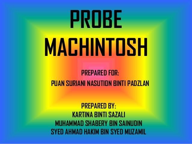 PROBEMACHINTOSH          PREPARED FOR:PUAN SURIANI NASUTION BINTI PADZLAN          PREPARED BY:       KARTINA BINTI SAZALI...