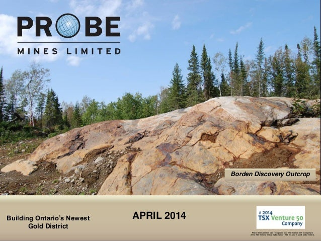 TSX.V: PRB Borden Discovery Outcrop Building Ontario's Newest Gold District Probe Mines Limited was recognized as a TSX Ve...