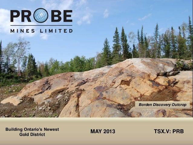 TSX.V: PRBMAY 2013 TSX.V: PRBBorden Discovery OutcropBuilding Ontario's NewestGold District