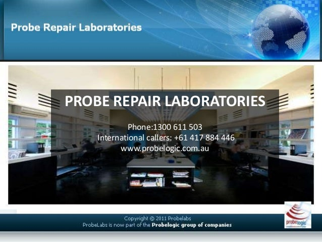 PROBE REPAIR LABORATORIES Phone:1300 611 503 International callers: +61 417 884 446 www.probelogic.com.au