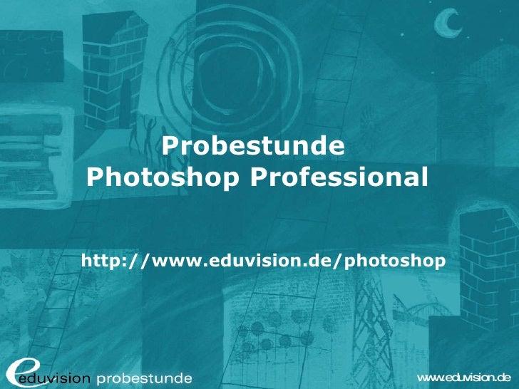 Probestunde  Photoshop Professional http://www.eduvision.de/photoshop