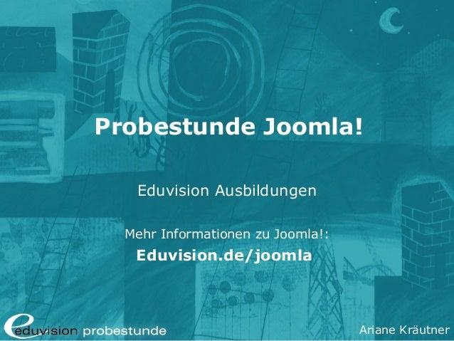 Ariane Kräutner Probestunde Joomla! Eduvision Ausbildungen Mehr Informationen zu Joomla!: Eduvision.de/joomla
