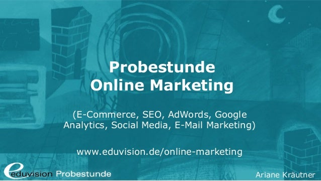 Ariane Kräutner Probestunde Online Marketing (E-Commerce, SEO, AdWords, Google Analytics, Social Media, E-Mail Marketing) ...