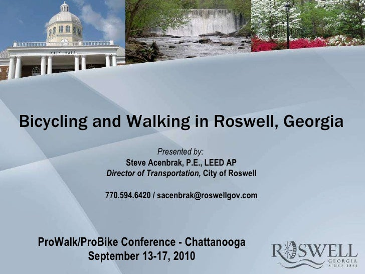 ProWalk/ProBike Conference - Chattanooga September 13-17, 2010 Bicycling and Walking in Roswell, Georgia Presented by:  St...