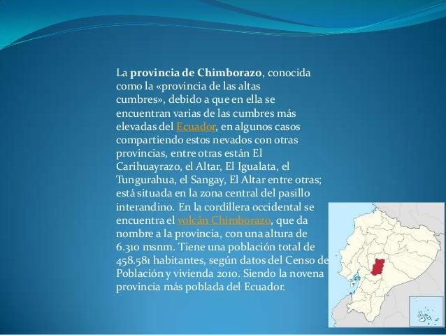 La provincia de Chimborazo, conocidacomo la «provincia de las altascumbres», debido a que en ella seencuentran varias de l...