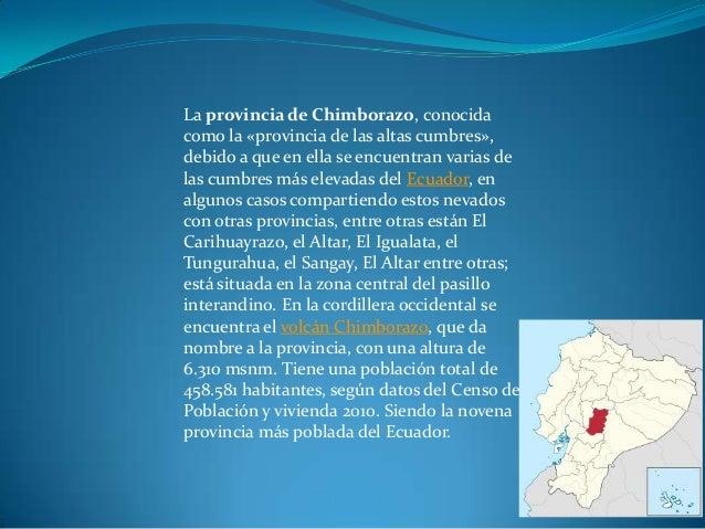 La provincia de Chimborazo, conocidacomo la «provincia de las altas cumbres»,debido a que en ella se encuentran varias del...