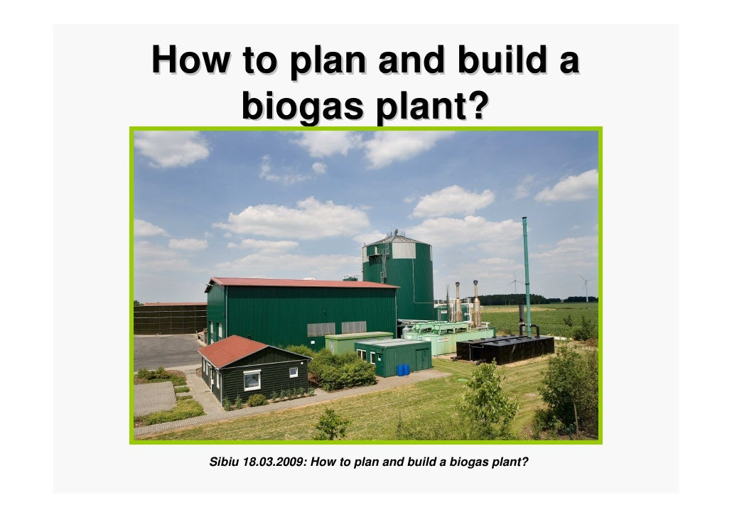 How to plan and build a    biogas plant?   Sibiu 18.03.2009: How to plan and build a biogas plant?