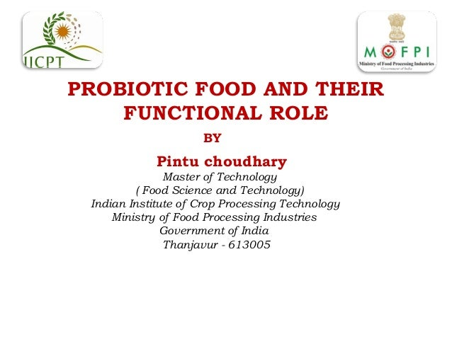 PROBIOTIC FOOD AND THEIR FUNCTIONAL ROLE BY Pintu choudhary Master of Technology ( Food Science and Technology) Indian Ins...