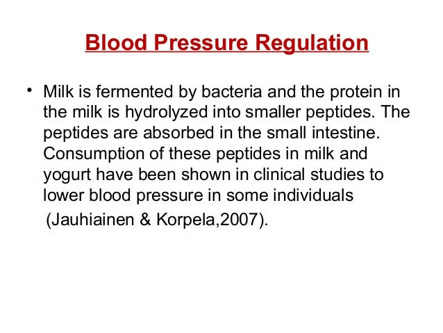 Blood Pressure Regulation • Milk is fermented by bacteria and the protein in the milk is hydrolyzed into smaller peptides....