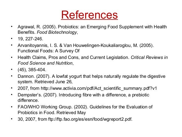 References • Agrawal, R. (2005). Probiotics: an Emerging Food Supplement with Health Benefits. Food Biotechnology, • 19, 2...