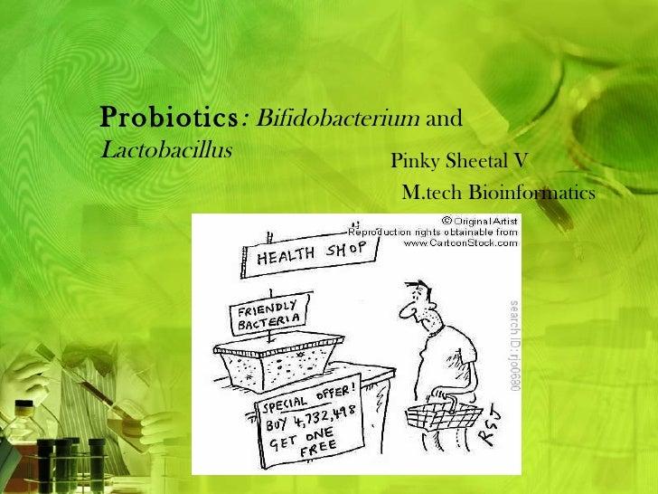Probiotics : Bifidobacterium andLactobacillus            Pinky Sheetal V                          M.tech Bioinformatics
