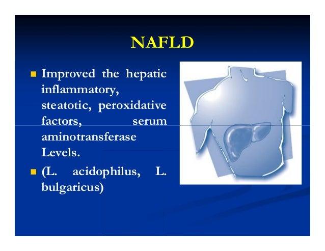 NAFLD  Improved the hepatic inflammatory, steatotic, peroxidative factors, serum aminotransferase Levels.  (L. acidophil...