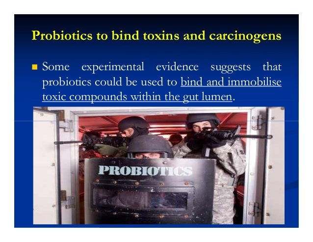 Probiotics to bind toxins and carcinogens  Some experimental evidence suggests that probiotics could be used to bind and ...