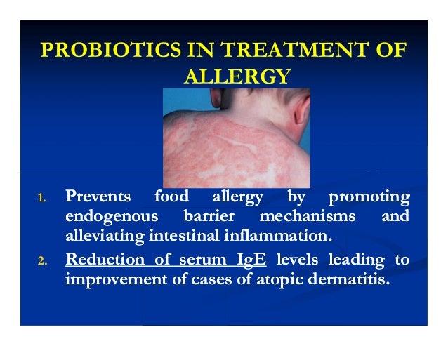 PROBIOTICS IN TREATMENT OF ALLERGY 1.1. Prevents food allergy by promotingPrevents food allergy by promoting endogenous ba...