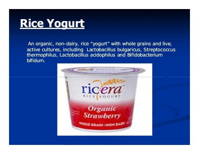 "Rice YogurtRice Yogurt An organic, nonAn organic, non--dairy, rice ""yogurt"" with whole grains and live,dairy, rice ""yogurt..."