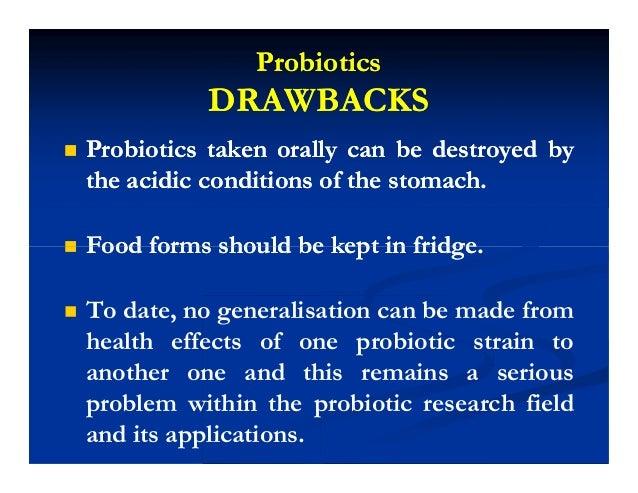 ProbioticsProbiotics DRAWBACKSDRAWBACKS  Probiotics taken orally can be destroyed byProbiotics taken orally can be destr...