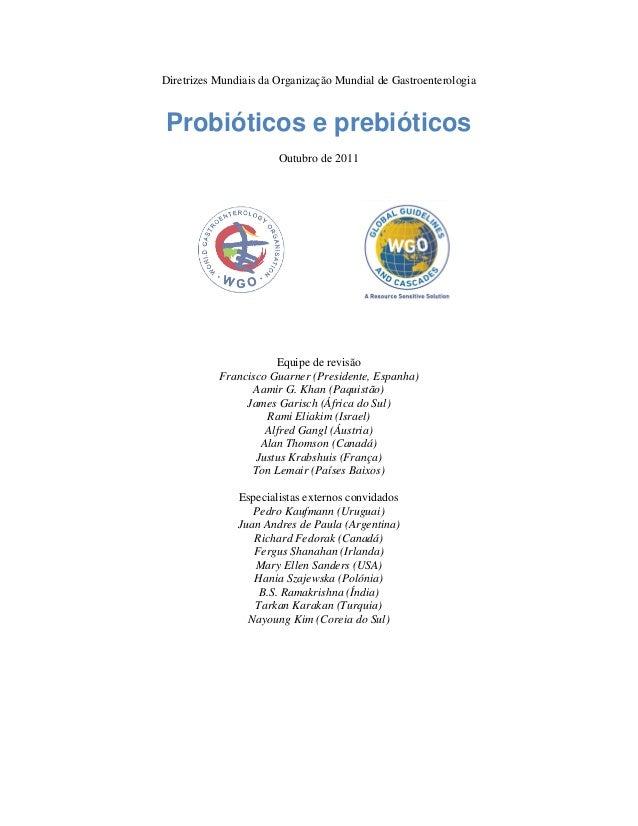 Diretrizes Mundiais da Organização Mundial de Gastroenterologia Probióticos e prebióticos Outubro de 2011 Equipe de revisã...