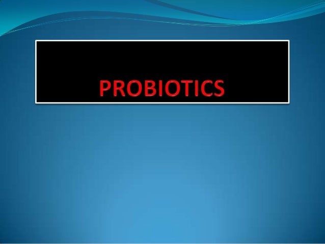 """probioticsAccording to a recent definition used in Germanyprobiotics are defined"""" viablemicroorganisms, sufficient amounts..."""