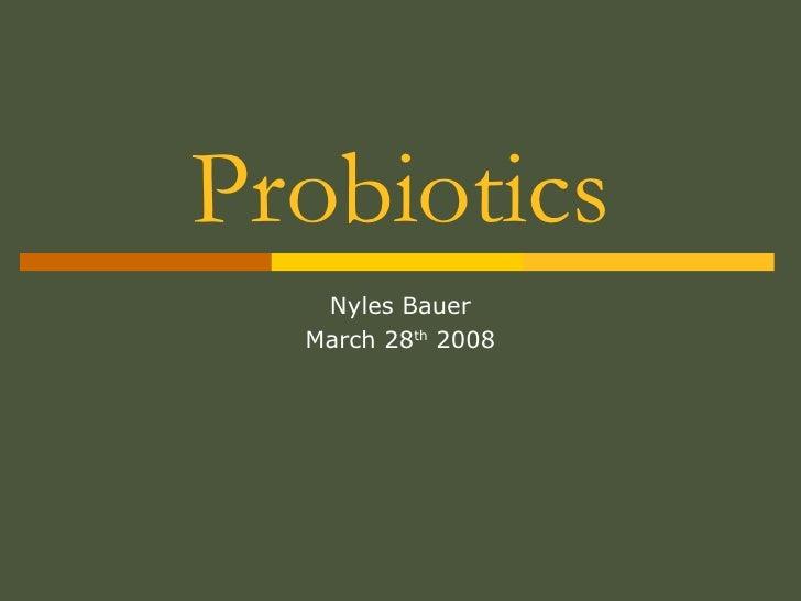 Probiotics Nyles Bauer March 28 th  2008