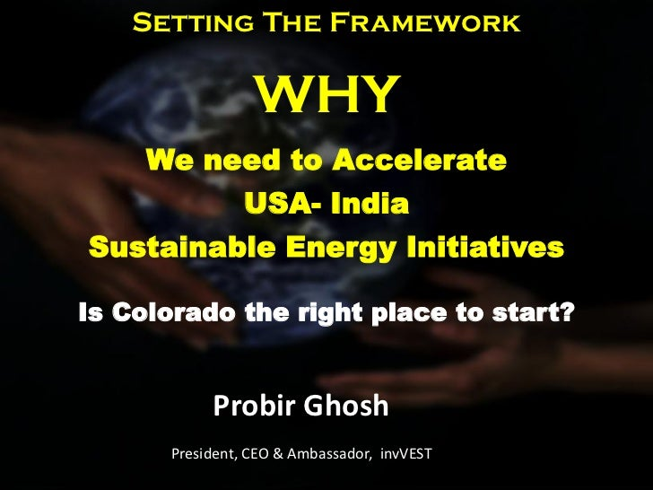 Setting The Framework                 WHY   We need to Accelerate         USA- IndiaSustainable Energy InitiativesIs Color...