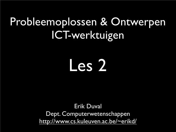 Probleemoplossen & Ontwerpen         ICT-werktuigen                 Les 2                   Erik Duval         Dept. Compu...
