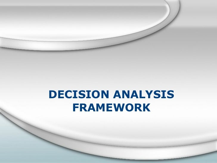 DECISION ANALYSIS FRAMEWORK