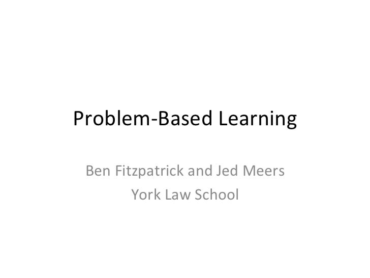 Problem-Based Learning Ben Fitzpatrick and Jed Meers York Law School