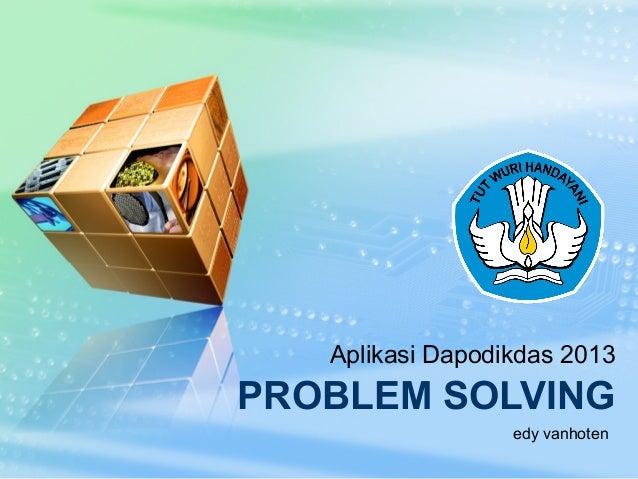 PROBLEM SOLVING Aplikasi Dapodikdas 2013 edy vanhoten