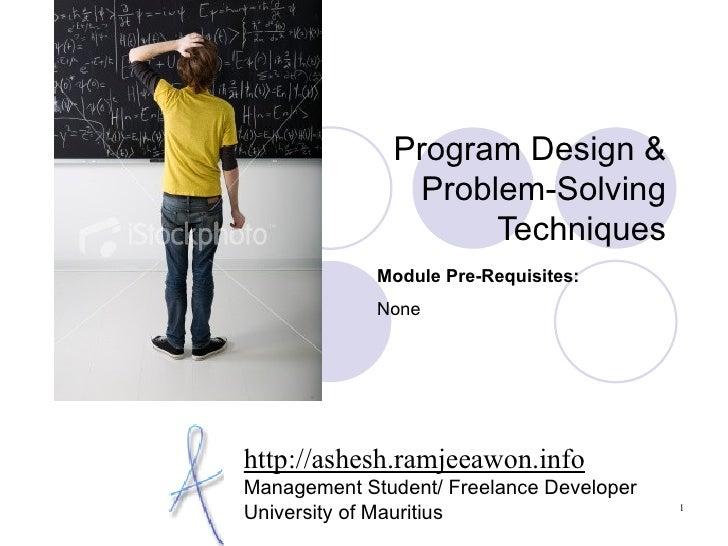 Program Design & Problem-Solving Techniques http://ashesh.ramjeeawon.info Management Student/ Freelance Developer Universi...