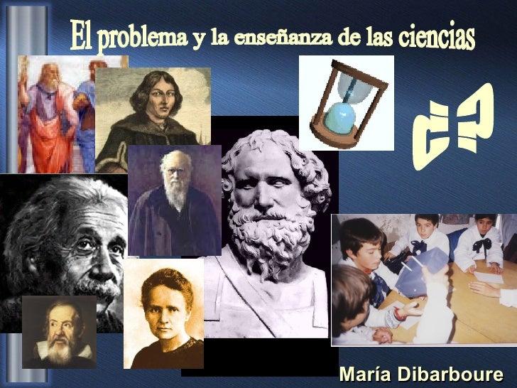 El problema y la enseñanza de las ciencias María Dibarboure ¿?