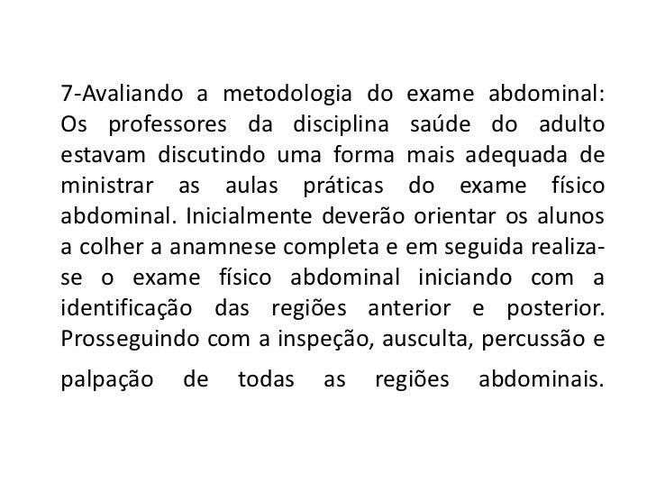7-Avaliando a metodologia do exame abdominal:Os professores da disciplina saúde do adultoestavam discutindo uma forma mais...