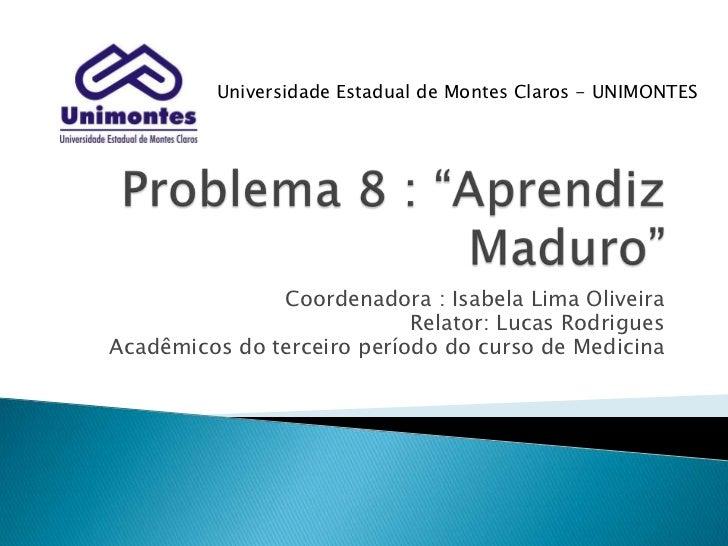 Universidade Estadual de Montes Claros - UNIMONTES               Coordenadora : Isabela Lima Oliveira                     ...