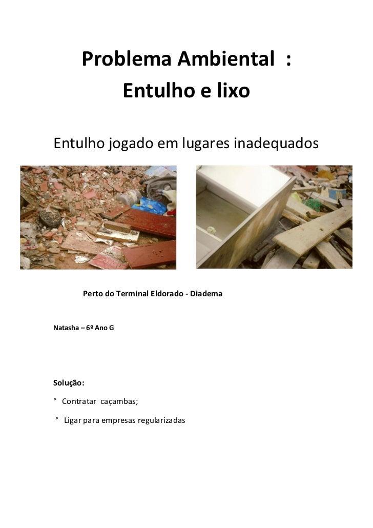 Problema Ambiental :            Entulho e lixoEntulho jogado em lugares inadequados        Perto do Terminal Eldorado - Di...