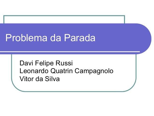 Problema da Parada  Davi Felipe Russi  Leonardo Quatrin Campagnolo  Vitor da Silva