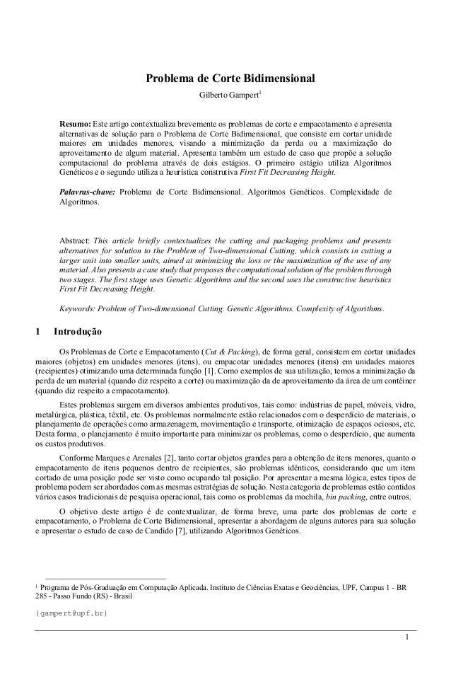 1 Problema de Corte Bidimensional Gilberto Gampert1 Resumo: Este artigo contextualiza brevemente os problemas de corte e e...