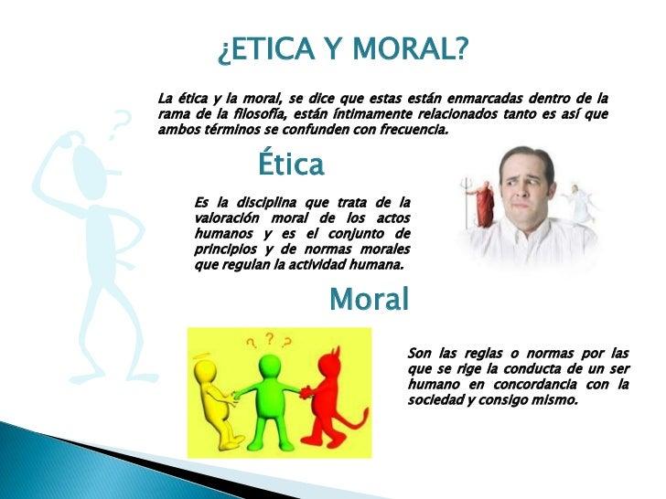 ¿ETICA Y MORAL?La ética y la moral, se dice que estas están enmarcadas dentro de larama de la filosofía, están íntimamente...