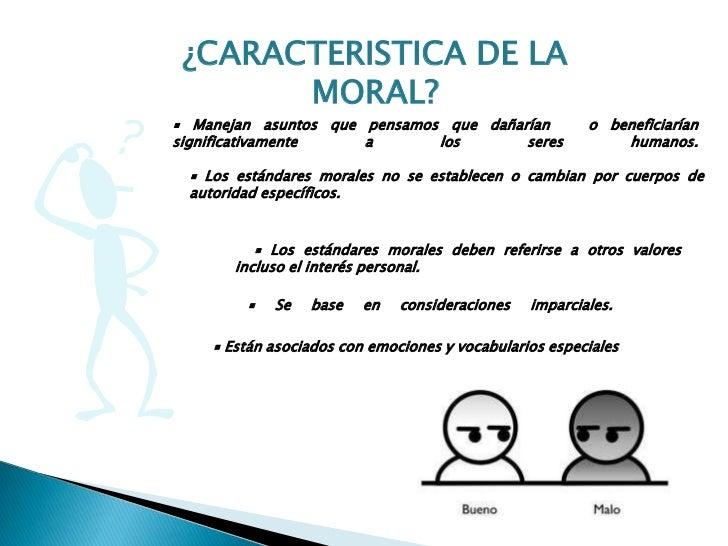 ¿CARACTERISTICA DE LA       MORAL?▪ Manejan asuntos que pensamos que dañarían             o beneficiaríansignificativament...