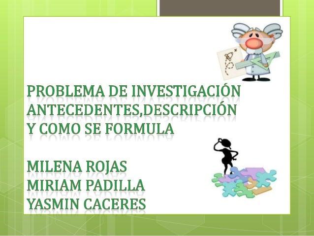 Selección y definición del tema de investigación EL PROBLEMA DE INVESTIGACION Está definido por lo que es objeto de conoci...