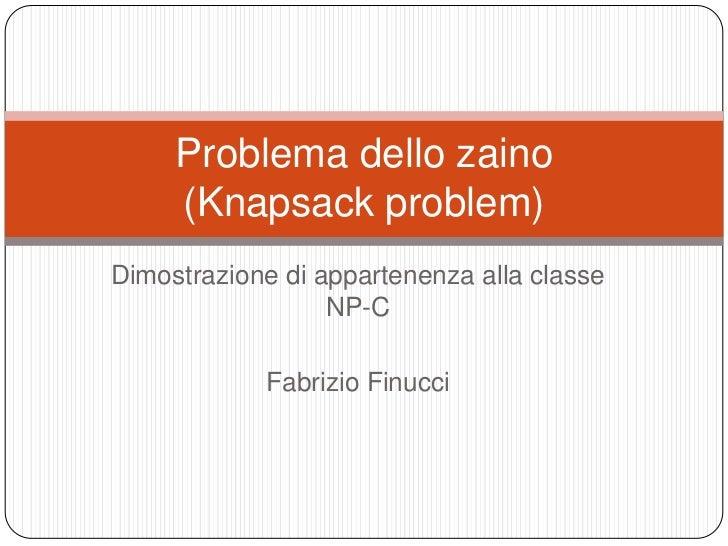 Problema dello zaino     (Knapsack problem)Dimostrazione di appartenenza alla classe                  NP-C            Fabr...