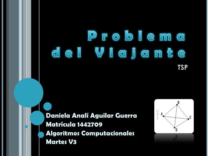 Daniela Analí Aguilar Guerra Matrícula 1442709 Algoritmos Computacionales Martes V3 TSP