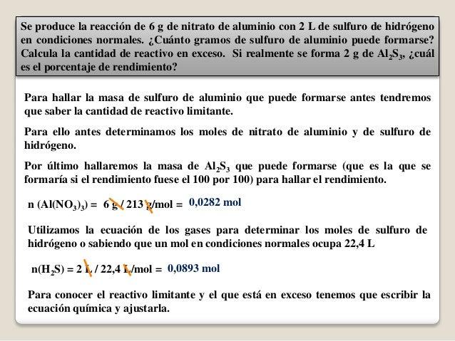 Se produce la reacción de 6 g de nitrato de aluminio con 2 L de sulfuro de hidrógenoen condiciones normales. ¿Cuánto gramo...