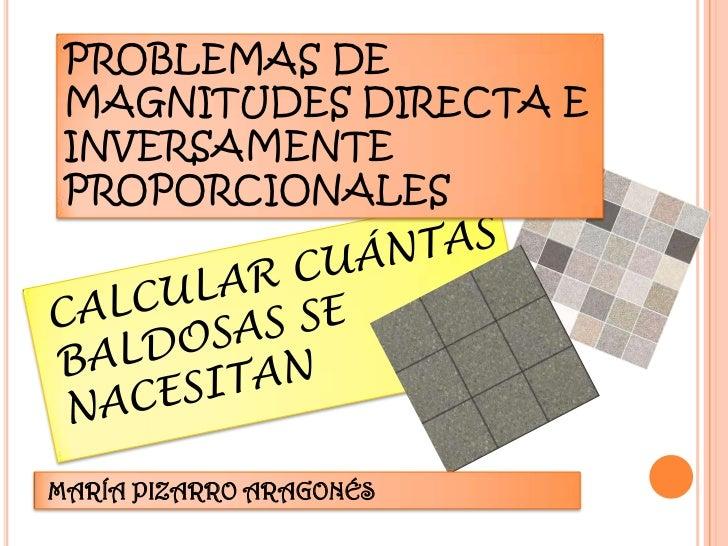 PROBLEMAS DE MAGNITUDES DIRECTA E INVERSAMENTE PROPORCIONALESMARÍA PIZARRO ARAGONÉS