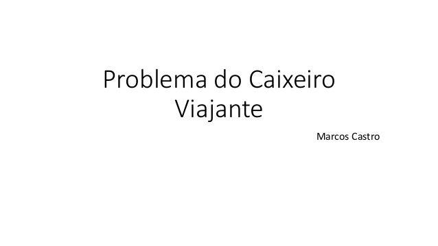 Problema do Caixeiro Viajante Marcos Castro