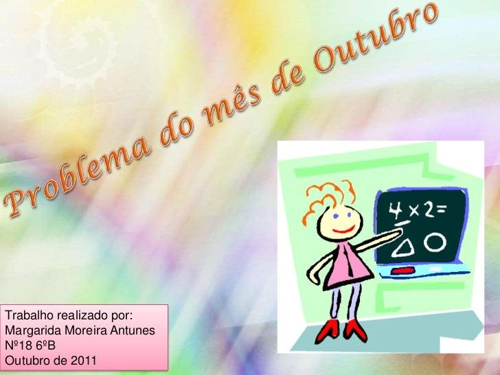 Trabalho realizado por:Margarida Moreira AntunesNº18 6ºBOutubro de 2011