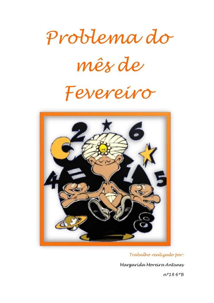 Problema do  mês de Fevereiro         Trabalho realizado por:      Margarida Moreira Antunes                       nº18 6ºB