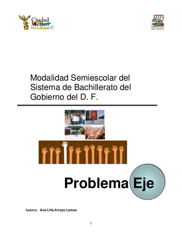 Modalidad Semiescolar del  Sistema de Bachillerato del  Gobierno del D. F.                      Problema EjeAutora: Ana Li...