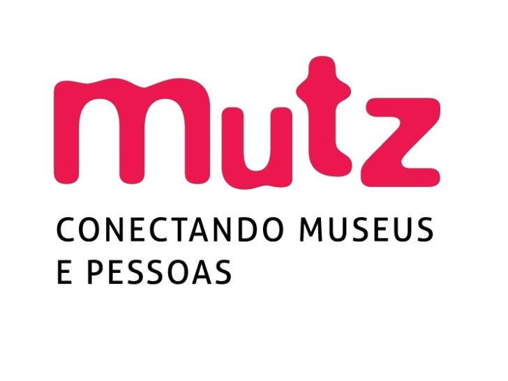O Mutz é um Guia Colaborativo de Museus. Ele tem o objetivo de  conectar pessoas e museus por meio da internet e das mídia...