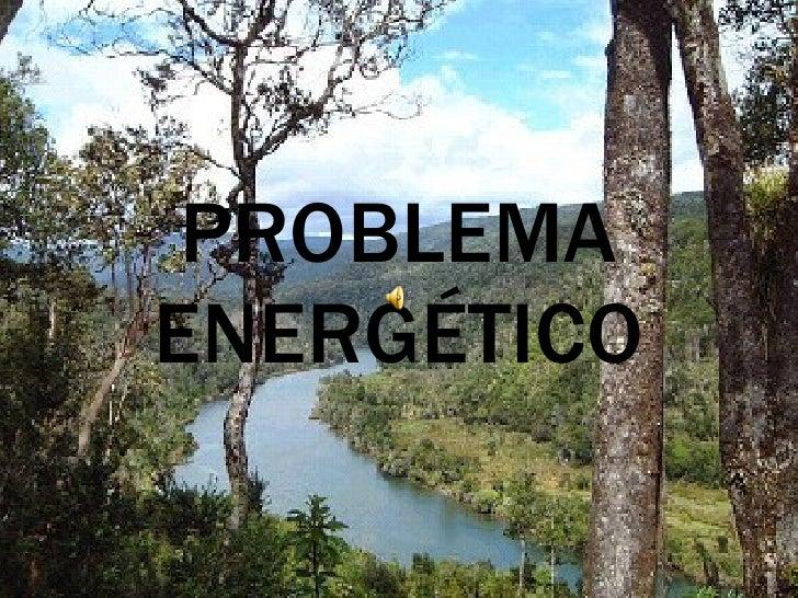 PROBLEMA ENERGÉTICO