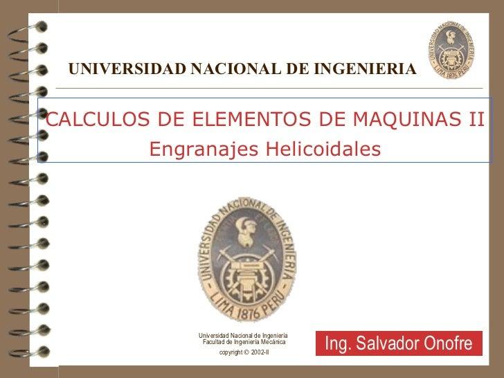 CALCULOS DE ELEMENTOS DE MAQUINAS II Engranajes Helicoidales UNIVERSIDAD NACIONAL DE INGENIERIA Universidad Nacional de In...