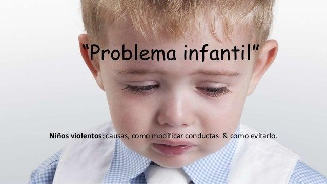 """""""Problema infantil"""" Niños violentos: causas, como modificar conductas & como evitarlo."""